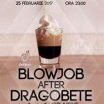 sambata 25 februarie: BLOWJOB AFTER DRAGOBETE