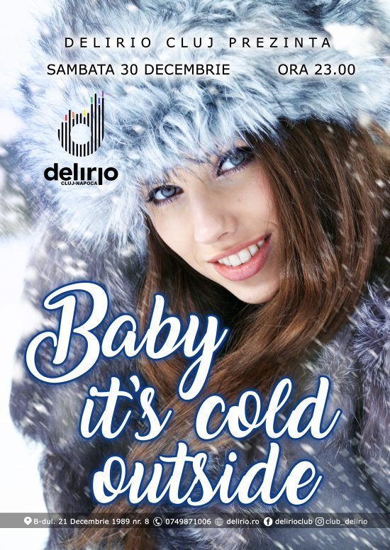 Sambata 30 decembrie: BABY IT'S COLD OUTSIDE