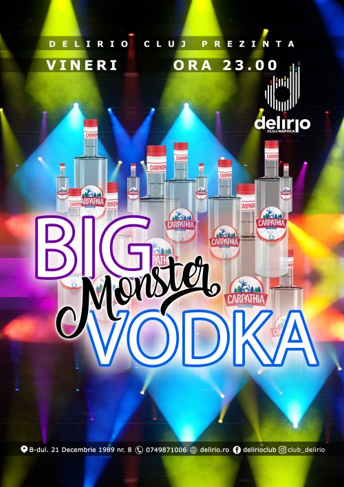 Vineri 5 ianuarie: BIG MONSTER VODKA