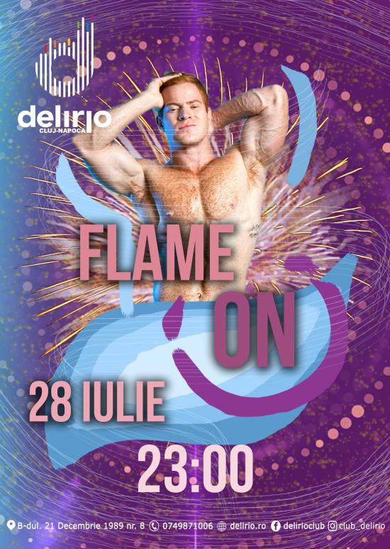 Sambata 28 Iulie: FLAME ON