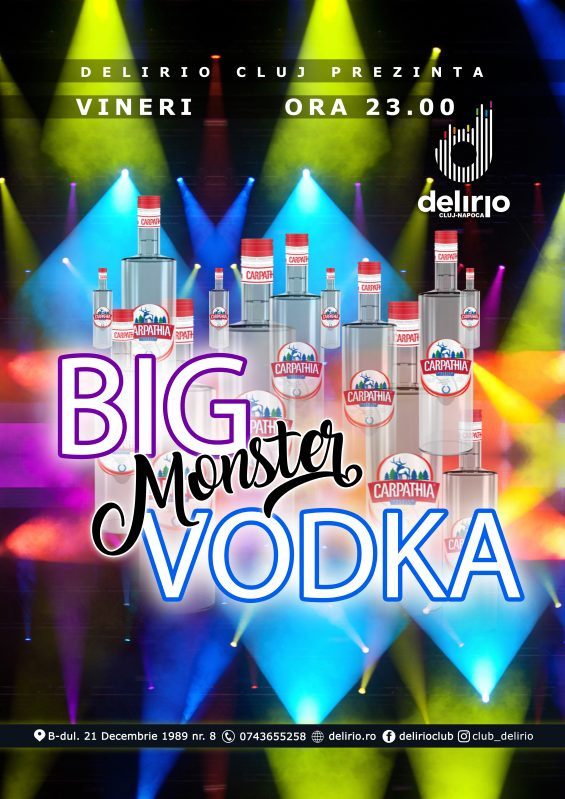 Vineri 21 decembrie 2018: BIG MONSTER VODKA