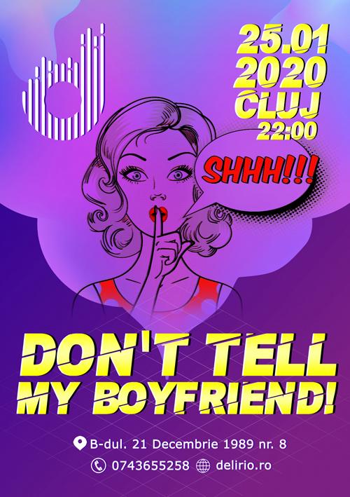 Sambata 25 ianuarie 2020: SHHH! DON'T TELL  MY BOYFRIEND!