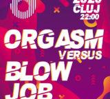 Sambata 8 februarie 2020: ORGASM versus BLOWJOB